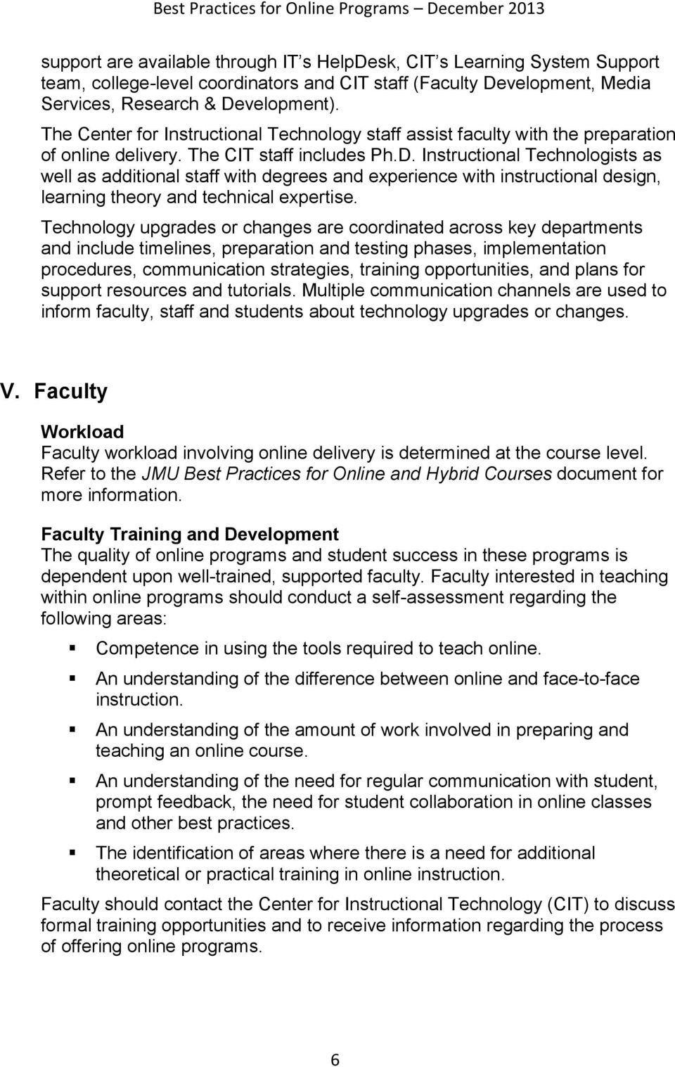 Instructional Technologists as well as additional staff with degrees and experience with instructional design, learning theory and technical expertise.
