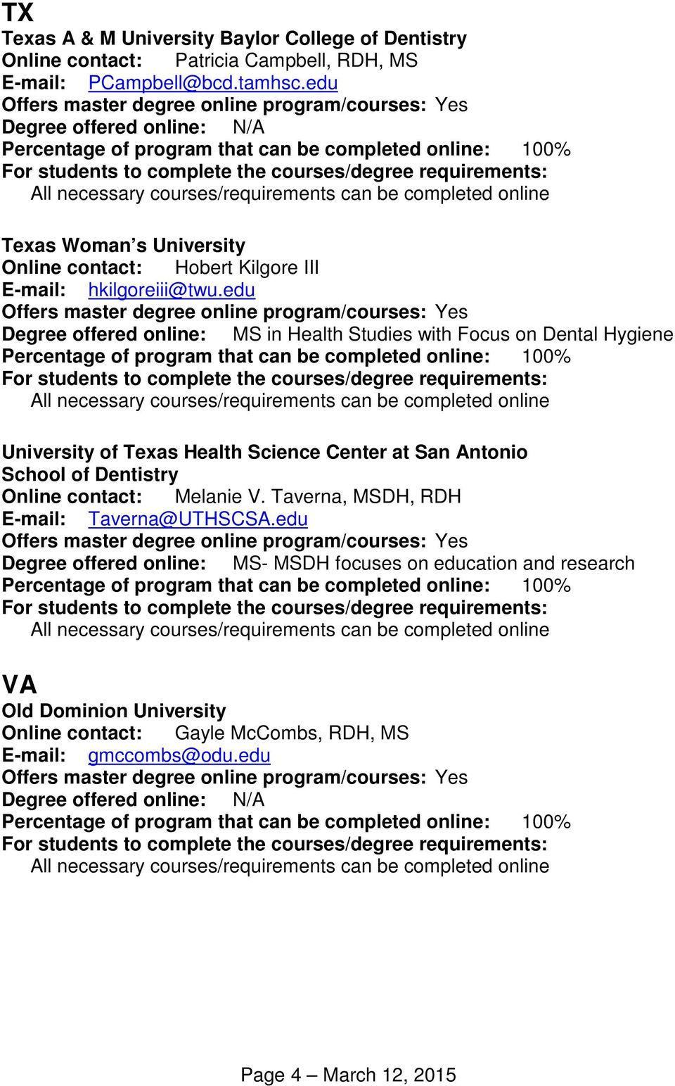edu Degree offered online: MS in Health Studies with Focus on Dental Hygiene University of Texas Health Science Center at San Antonio School of Dentistry Online