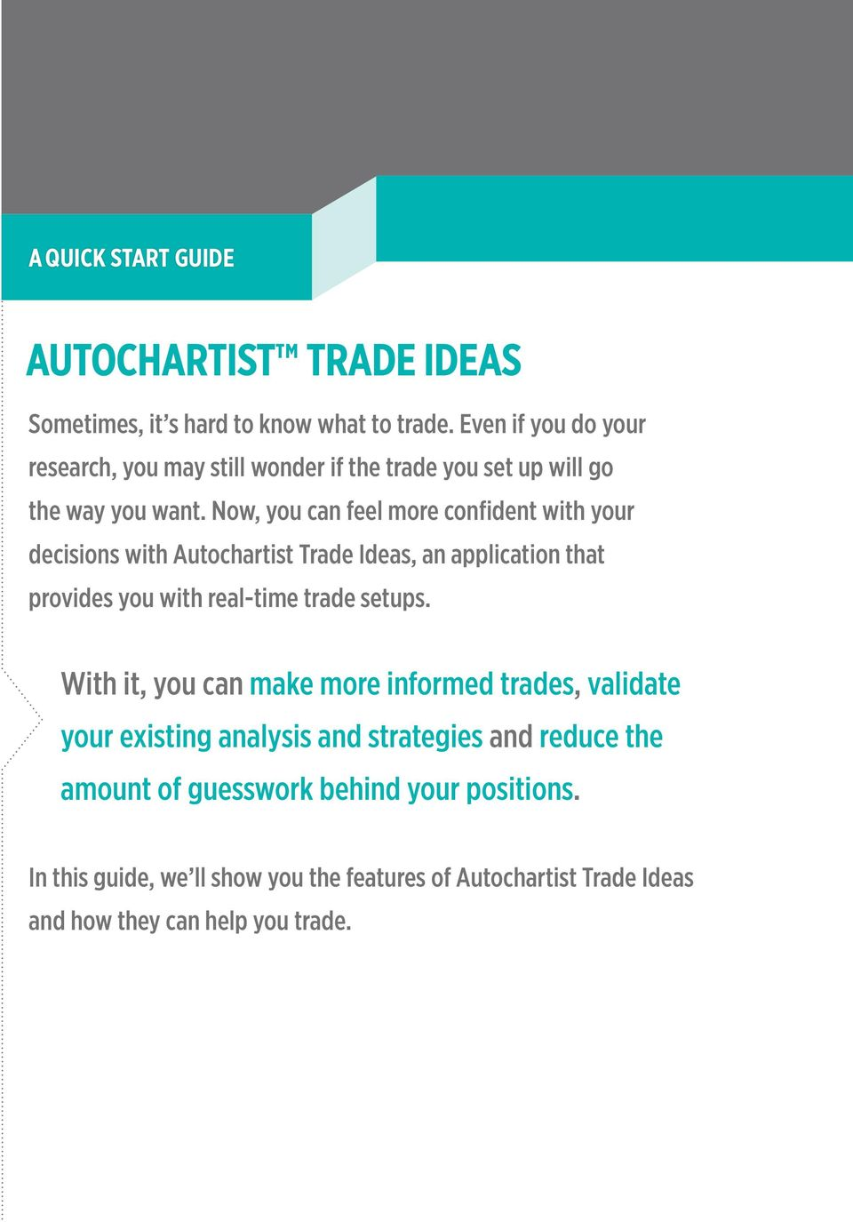 Now, you can feel more confident with your decisions with Autochartist Trade Ideas, an application that provides you with real-time trade setups.