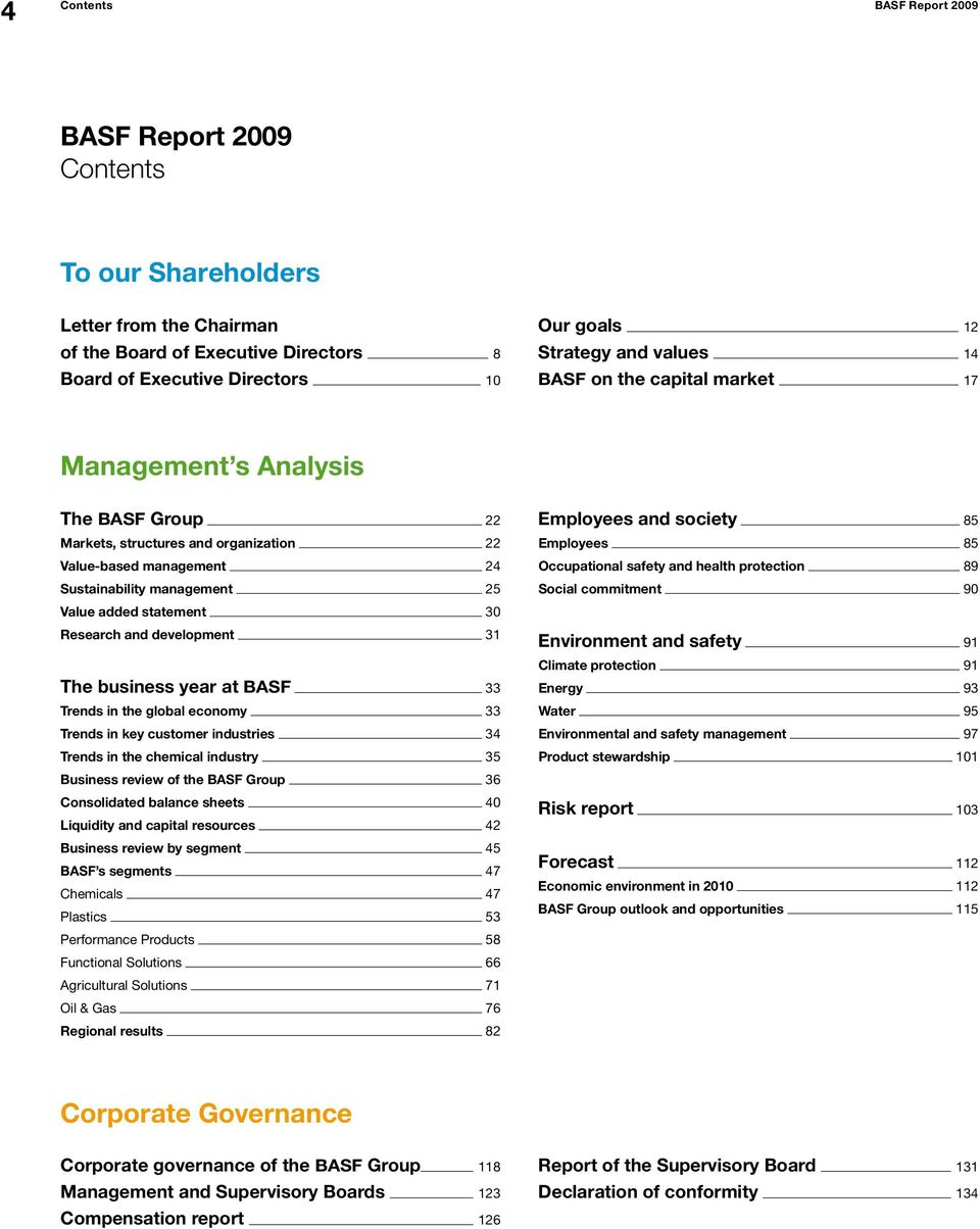 Research and development 31 The business year at BASF 33 Trends in the global economy 33 Trends in key customer industries 34 Trends in the chemical industry 35 Business review of the BASF Group 36