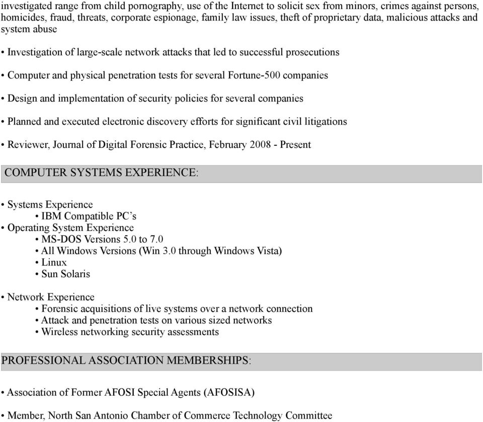 companies Design and implementation of security policies for several companies Planned and executed electronic discovery efforts for significant civil litigations Reviewer, Journal of Digital