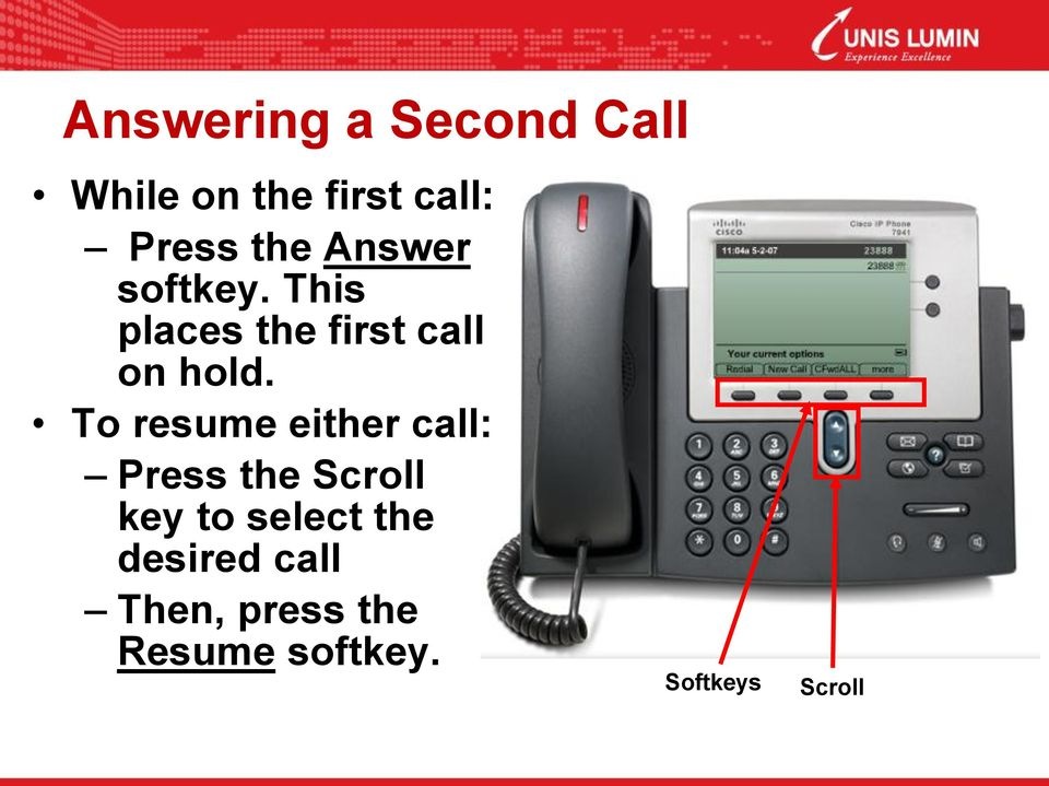 To resume either call: Press the Scroll key to select the