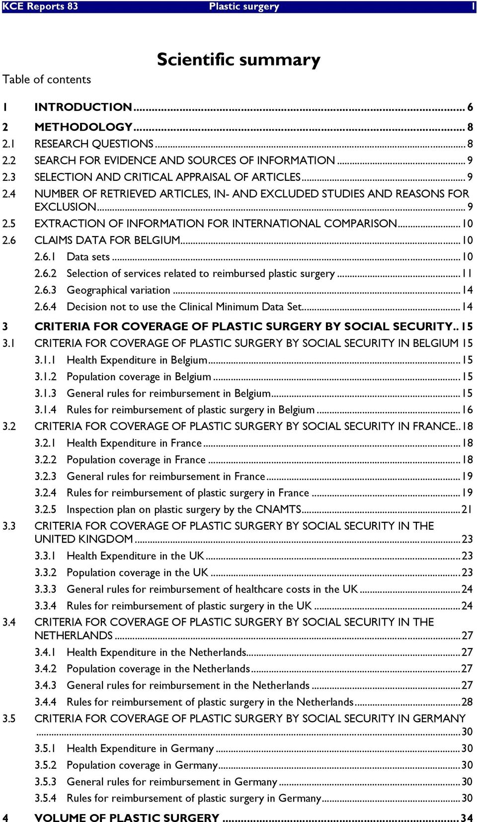 ..10 2.6 CLAIMS DATA FOR BELGIUM...10 2.6.1 Data sets...10 2.6.2 Selection of services related to reimbursed plastic surgery...11 2.6.3 Geographical variation...14 2.6.4 Decision not to use the Clinical Minimum Data Set.