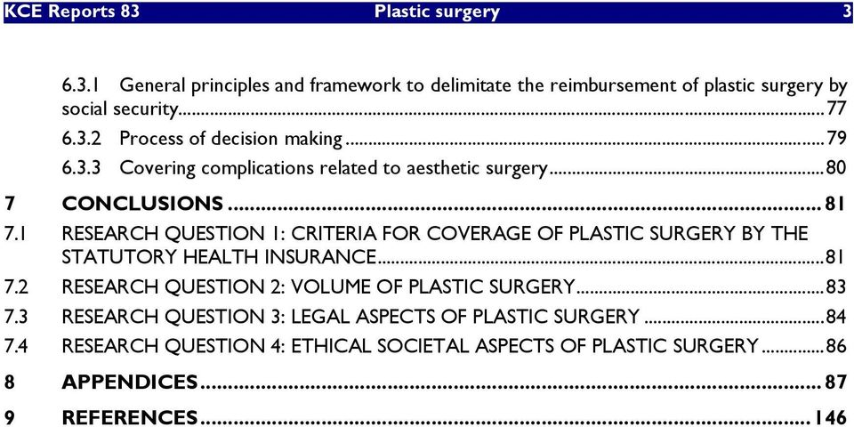 1 RESEARCH QUESTION 1: CRITERIA FOR COVERAGE OF PLASTIC SURGERY BY THE STATUTORY HEALTH INSURANCE...81 7.