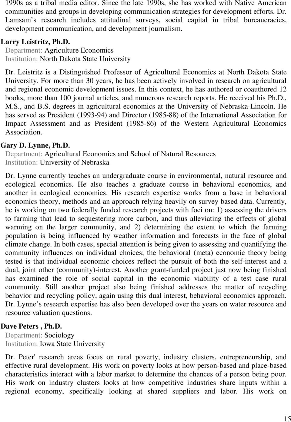 Department: Agriculture Economics Institution: North Dakota State University Dr. Leistritz is a Distinguished Professor of Agricultural Economics at North Dakota State University.