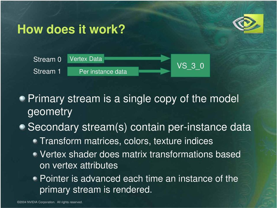 the model geometry Secondary stream(s) contain perinstance data Transform matrices,