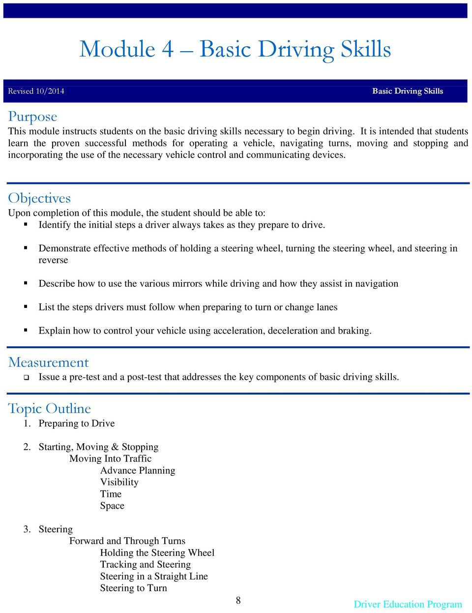 communicating devices. Objectives Upon completion of this module, the student should be able to: Identify the initial steps a driver always takes as they prepare to drive.