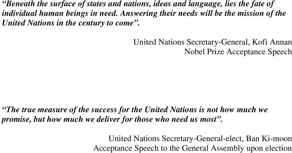 United Nations Secretary-General, Kofi Annan Nobel Prize Acceptance Speech The true measure of the success for the United Nations