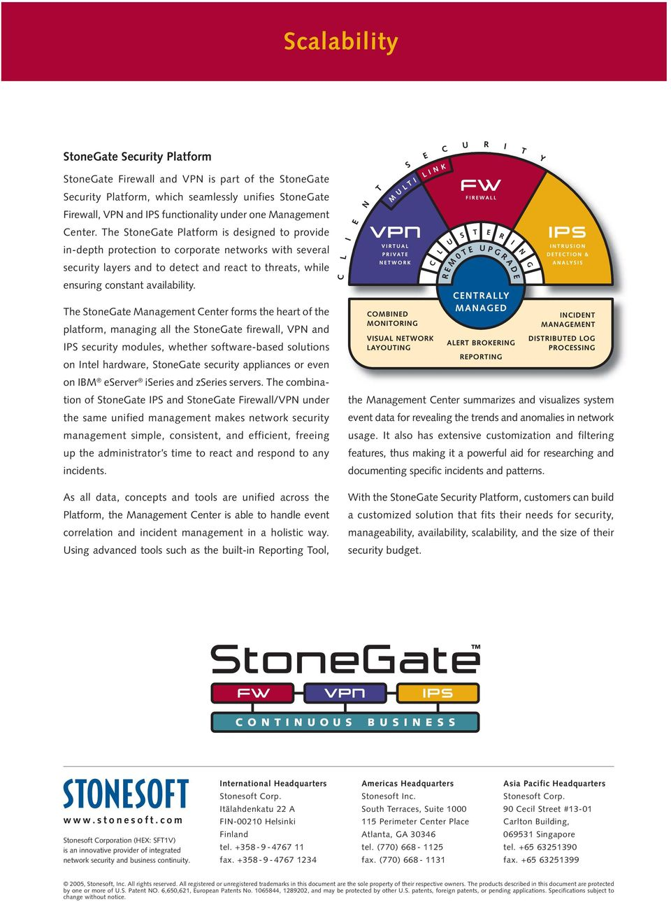 The StoneGate Platform is designed to provide in-depth protection to corporate networks with several security layers and to detect and react to threats, while ensuring constant availability.