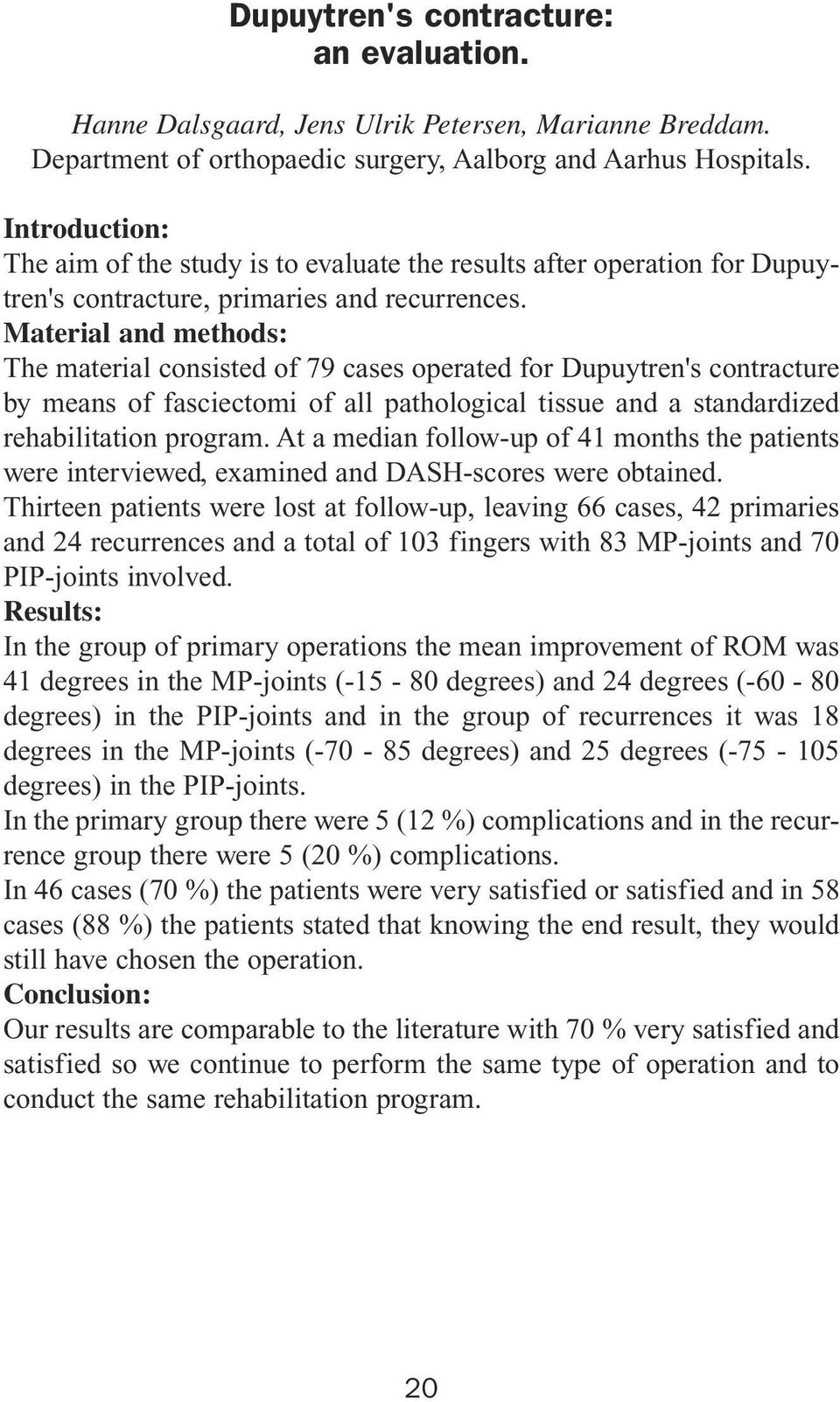 Material and methods: The material consisted of 79 cases operated for Dupuytren's contracture by means of fasciectomi of all pathological tissue and a standardized rehabilitation program.