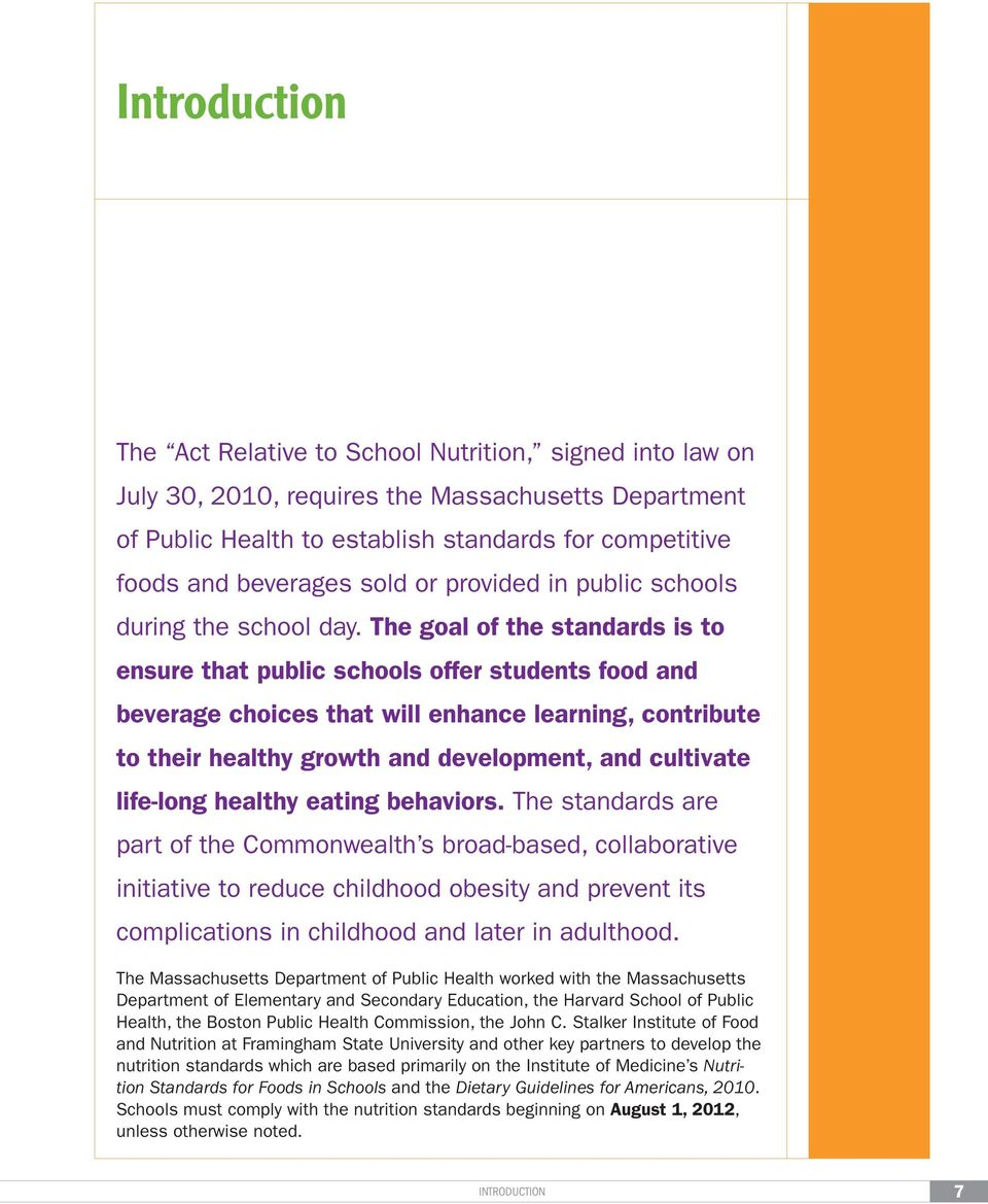 The goal of the standards is to ensure that public schools offer students food and beverage choices that will enhance learning, contribute to their healthy growth and development, and cultivate