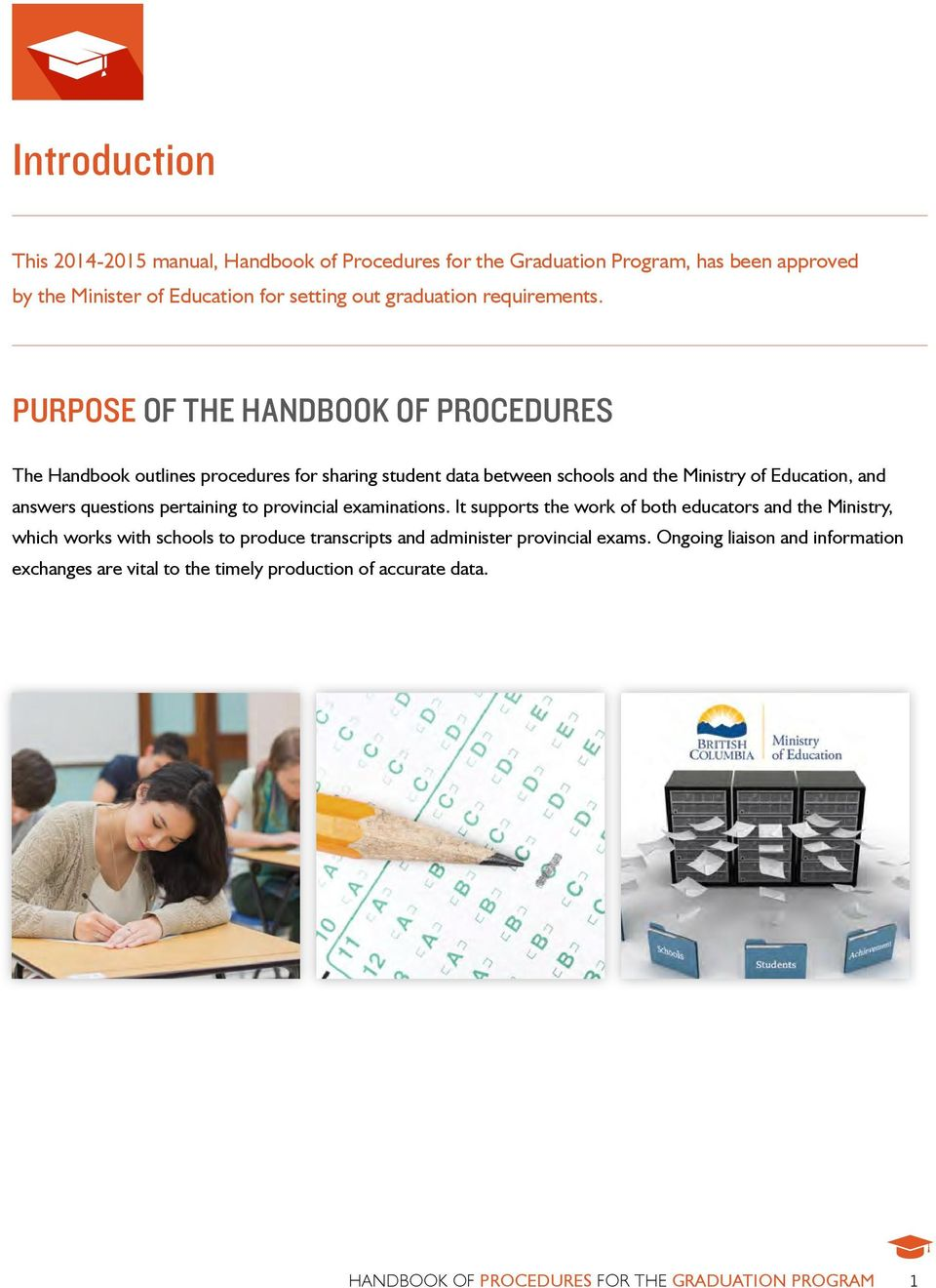 Purpose of the Handbook of Procedures The Handbook outlines procedures for sharing student data between schools and the Ministry of Education, and answers questions