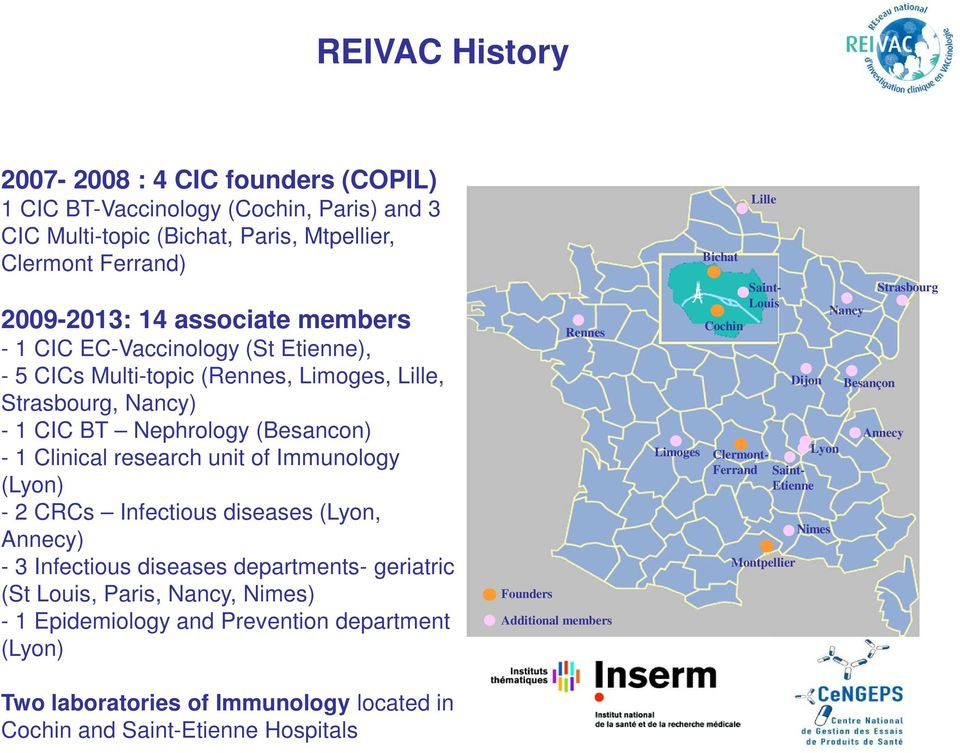 diseases (Lyon, Annecy) - 3 Infectious diseases departments- geriatric (St Louis, Paris, Nancy, Nimes) - 1 Epidemiology and Prevention department (Lyon) Founders Rennes Additional members Limoges