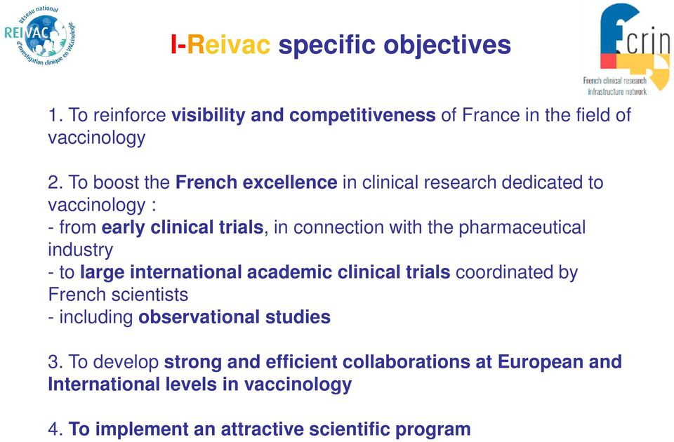 pharmaceutical industry - to large international academic clinical trials coordinated by French scientists - including observational