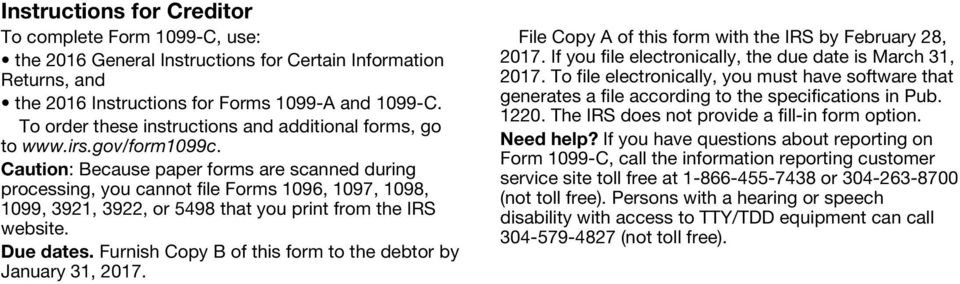 Caution: Because paper forms are scanned during processing, you cannot file Forms 1096, 1097, 1098, 1099, 3921, 3922, or 5498 that you print from the IRS website. Due dates.