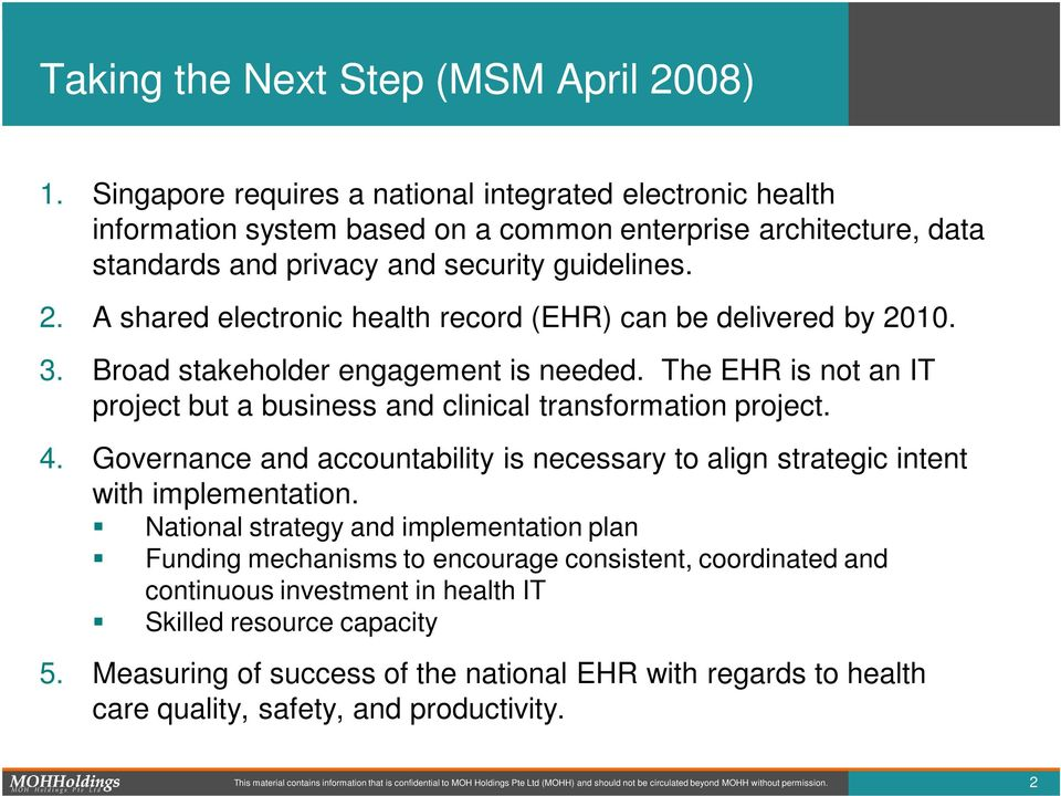 A shared electronic health record (EHR) can be delivered by 2010. 3. Broad stakeholder engagement is needed. The EHR is not an IT project but a business and clinical transformation project. 4.