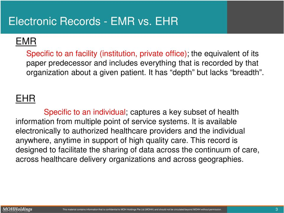 It has depth but lacks breadth. EHR Specific to an individual; captures a key subset of health information from multiple point of service systems.