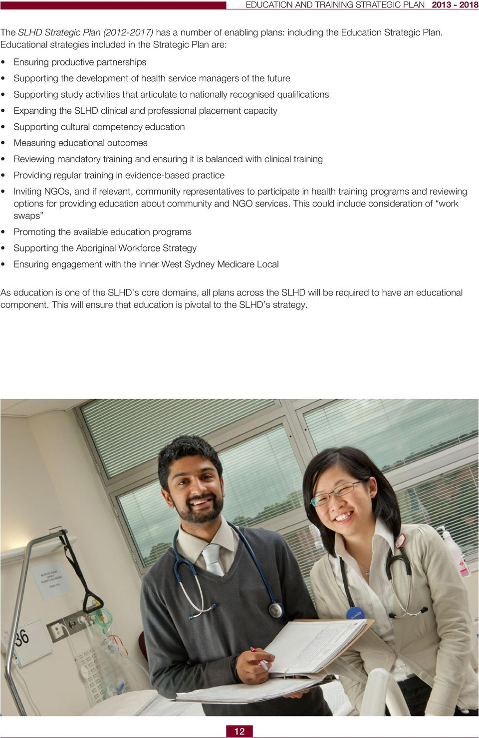 articulate to nationally recognised qualifications Expanding the SLHD clinical and professional placement capacity Supporting cultural competency education Measuring educational outcomes Reviewing