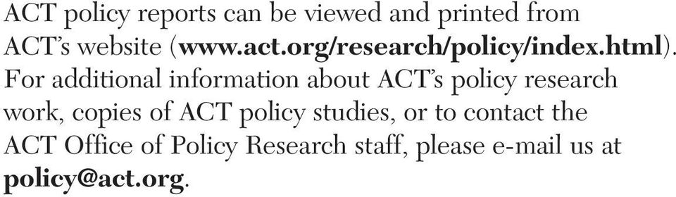 For additional information about ACT s policy research work, copies of