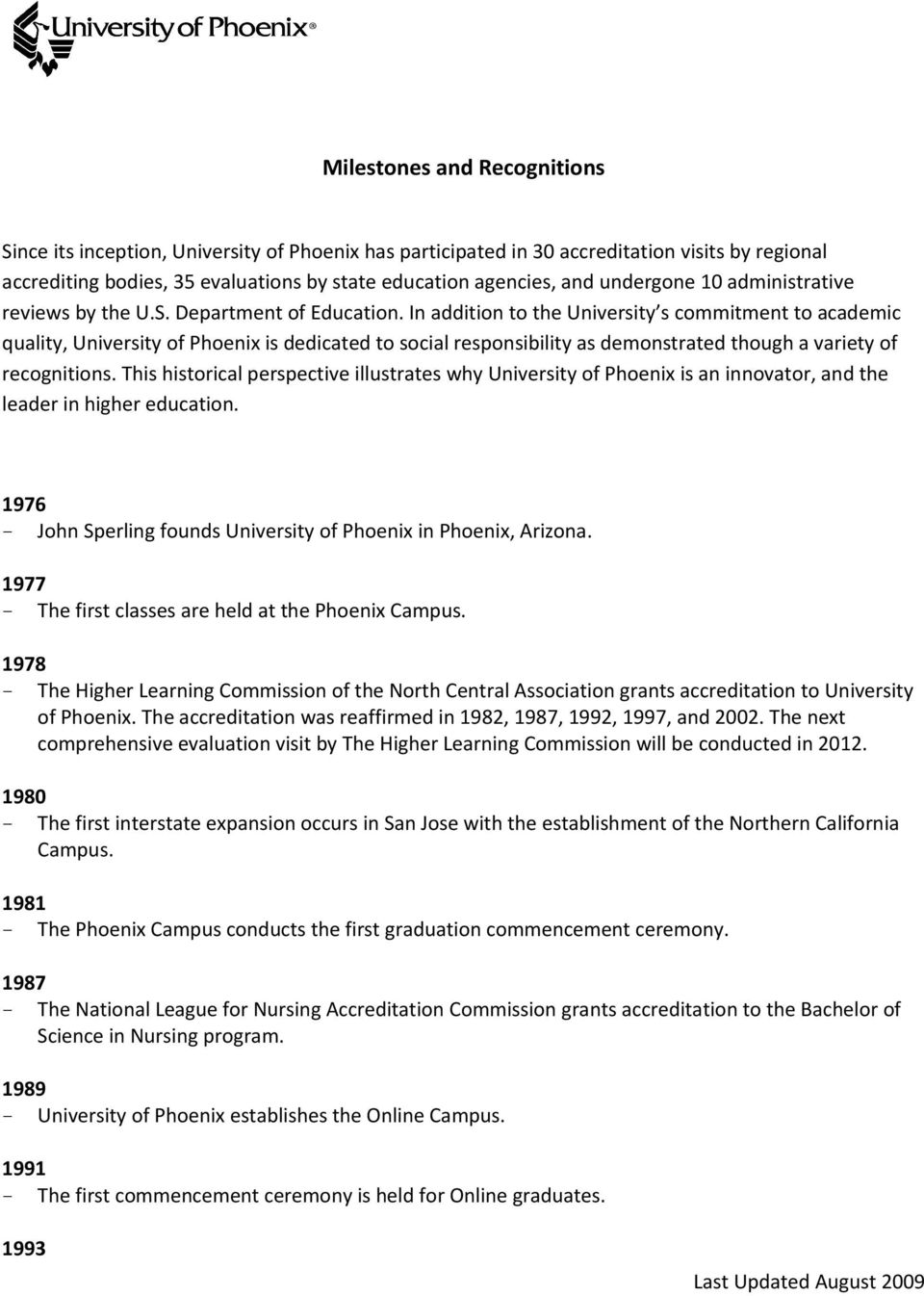In addition to the University s commitment to academic quality, University of Phoenix is dedicated to social responsibility as demonstrated though a variety of recognitions.