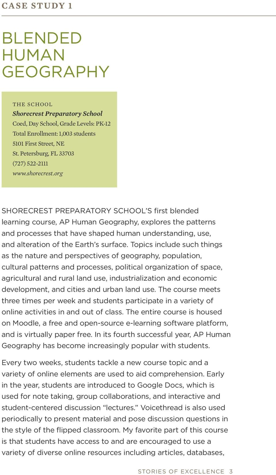 org SHORECREST PREPARATORY SCHOOL S first blended learning course, AP Human Geography, explores the patterns and processes that have shaped human understanding, use, and alteration of the Earth s