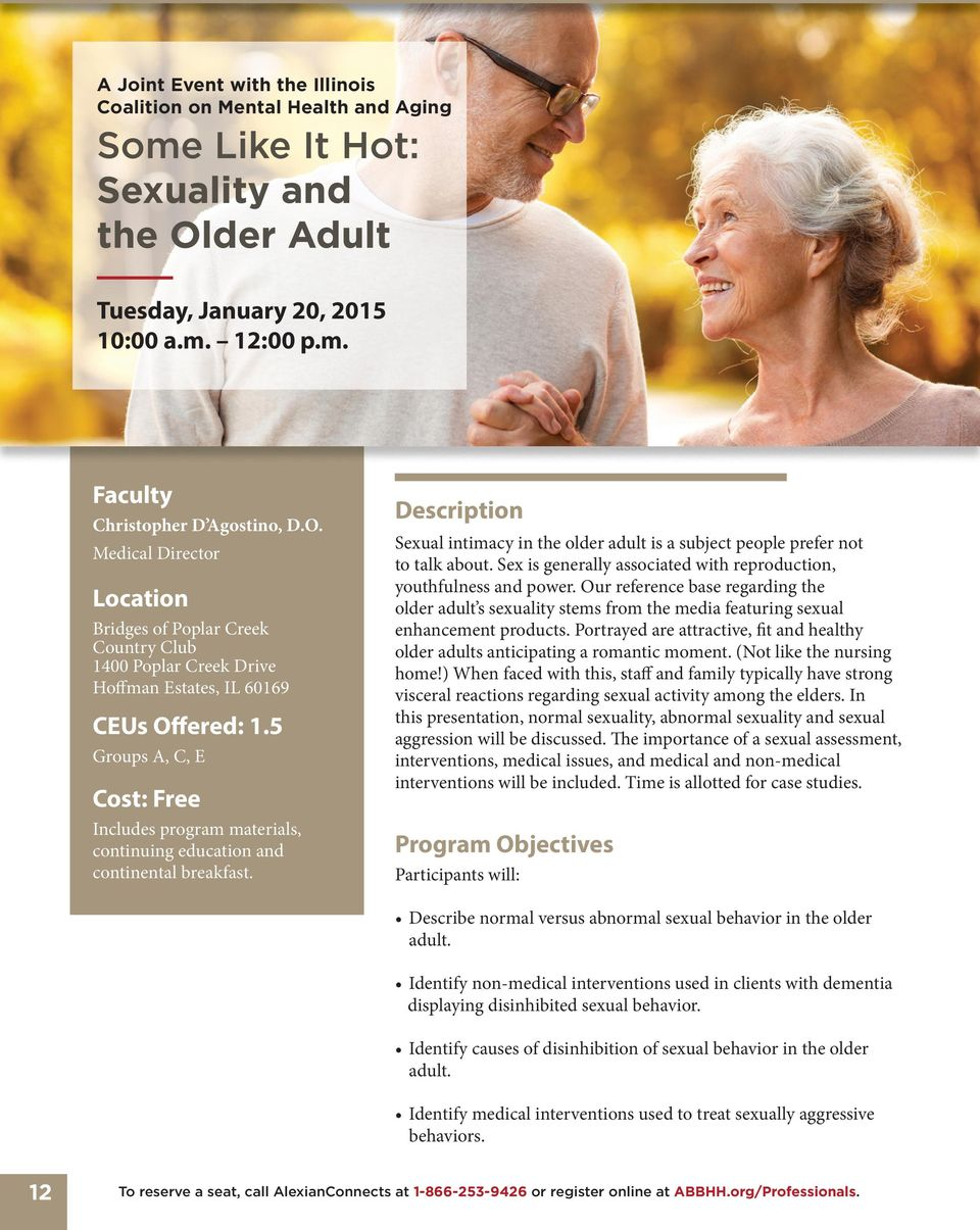 5 Groups A, C, E Cost: Free Includes program materials, continuing education and continental breakfast. Description Sexual intimacy in the older adult is a subject people prefer not to talk about.