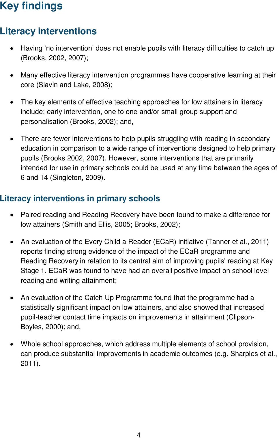 support and personalisation (Brooks, 2002); and, There are fewer interventions to help pupils struggling with reading in secondary education in comparison to a wide range of interventions designed to