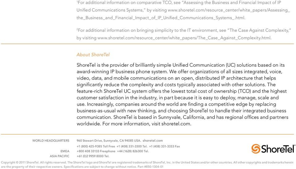 2 For additional information on bringing simplicity to the IT environment, see The Case Against Complexity, by visiting www.shoretel.com/resource_center/white_papers/the_case_against_complexity.html.