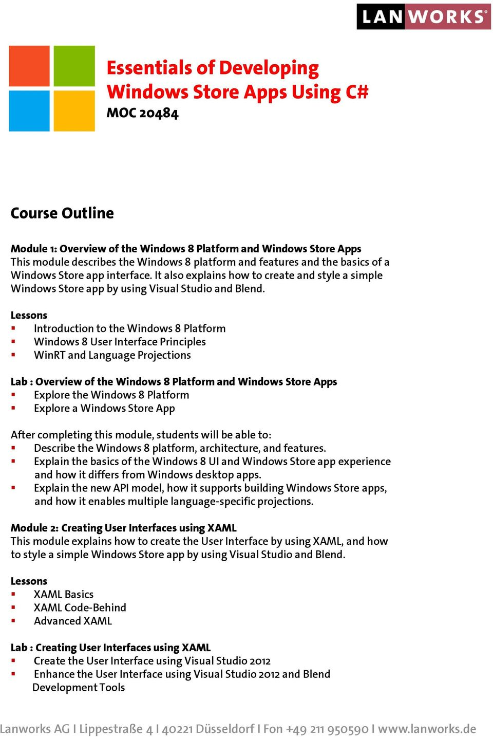Introduction to the Windows 8 Platform Windows 8 User Interface Principles WinRT and Language Projections Lab : Overview of the Windows 8 Platform and Windows Store Apps Explore the Windows 8