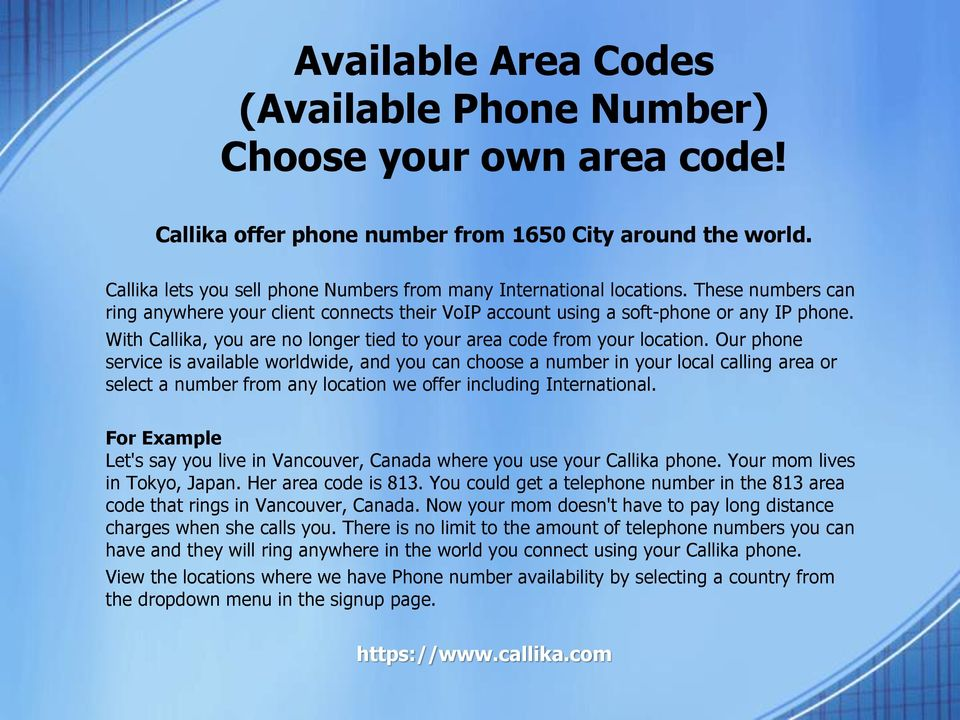 With Callika, you are no longer tied to your area code from your location.