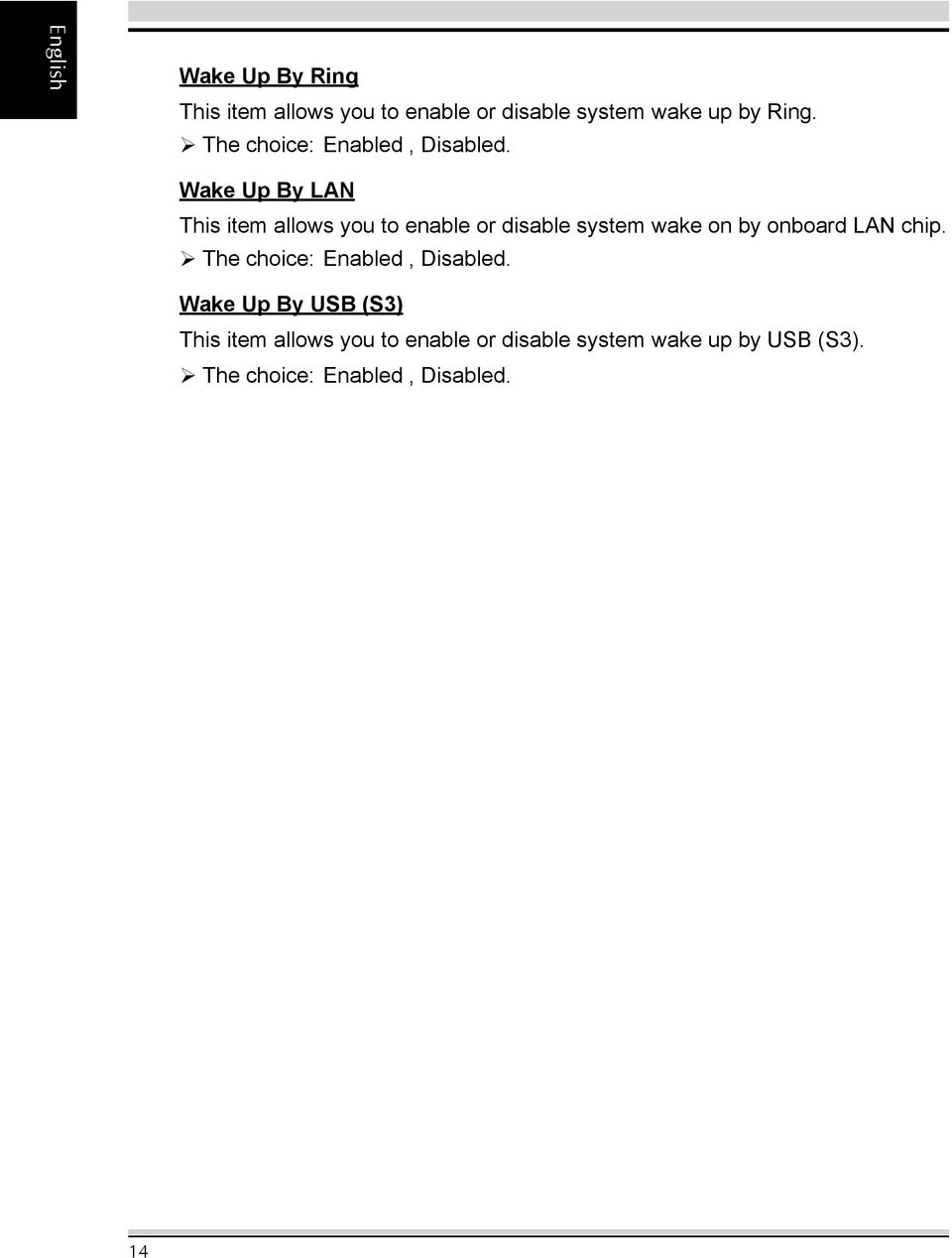 Wake Up By LAN This item allows you to enable or disable system wake