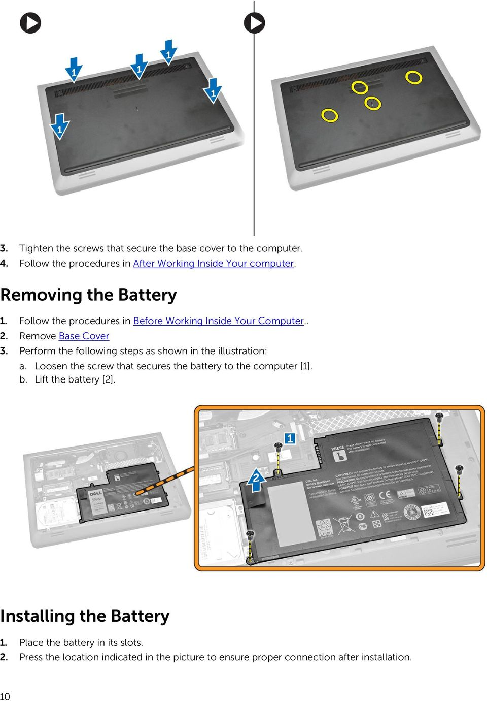 Perform the following steps as shown in the illustration: a. Loosen the screw that secures the battery to the computer [1]. b. Lift the battery [2].