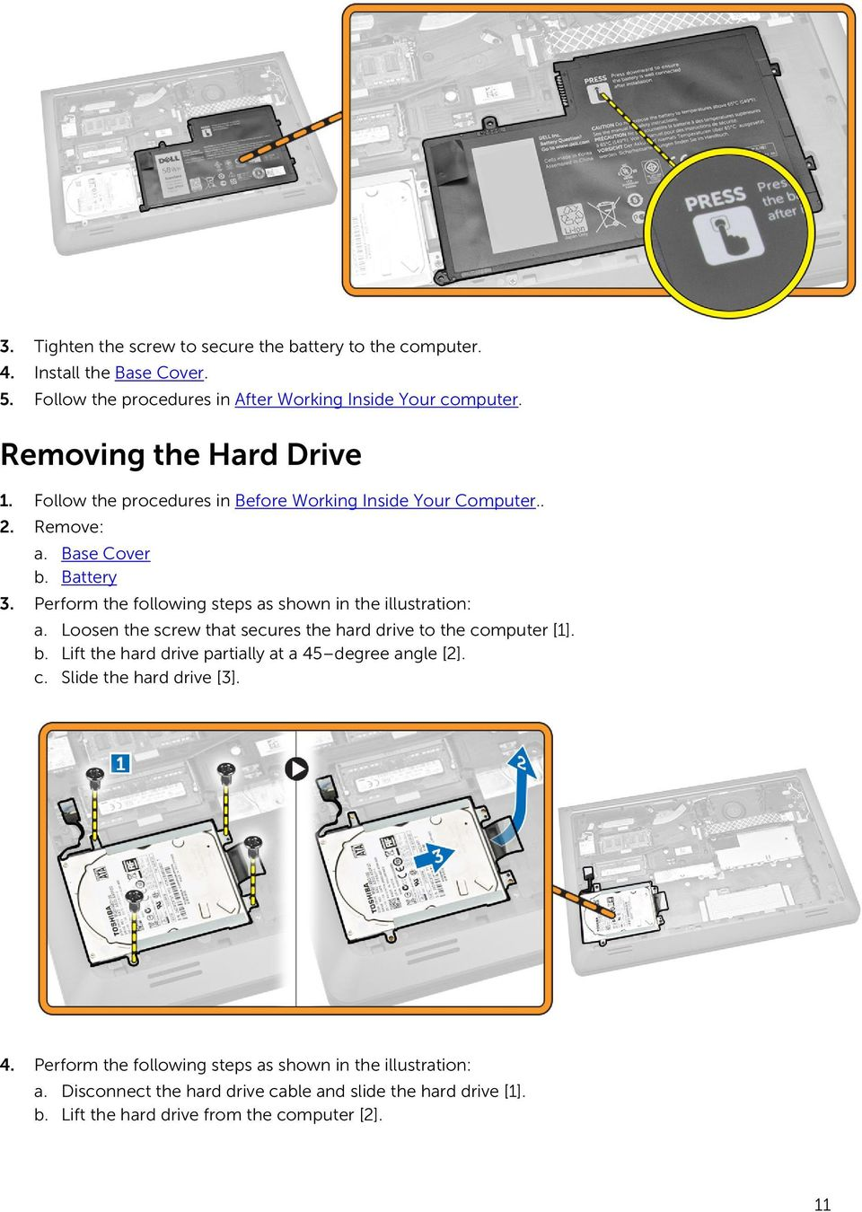 Perform the following steps as shown in the illustration: a. Loosen the screw that secures the hard drive to the computer [1]. b.