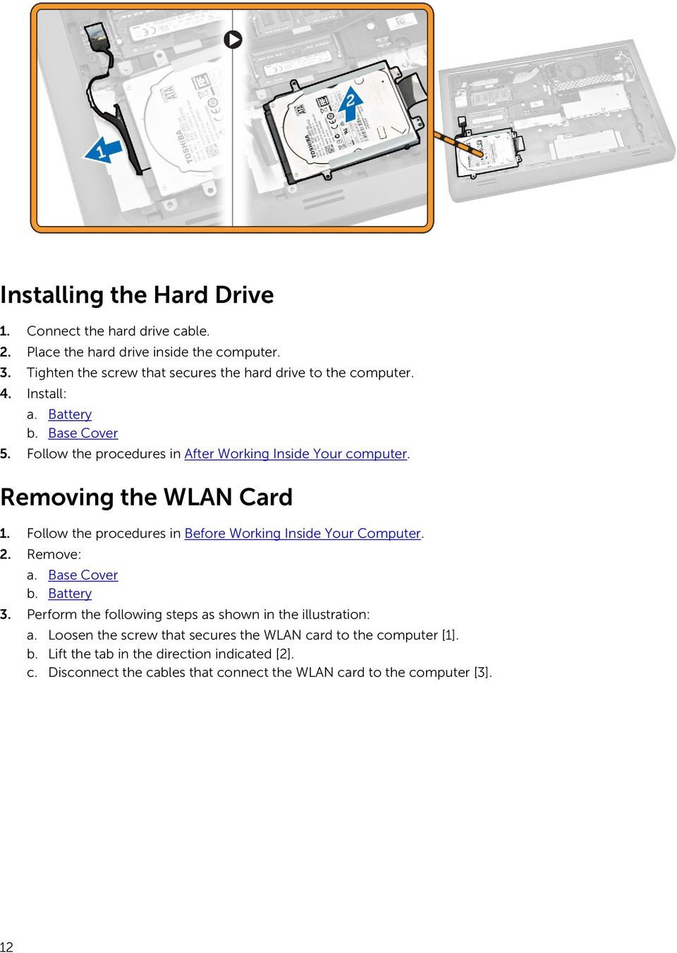 Follow the procedures in After Working Inside Your computer. Removing the WLAN Card 1. Follow the procedures in Before Working Inside Your Computer. 2. Remove: a.