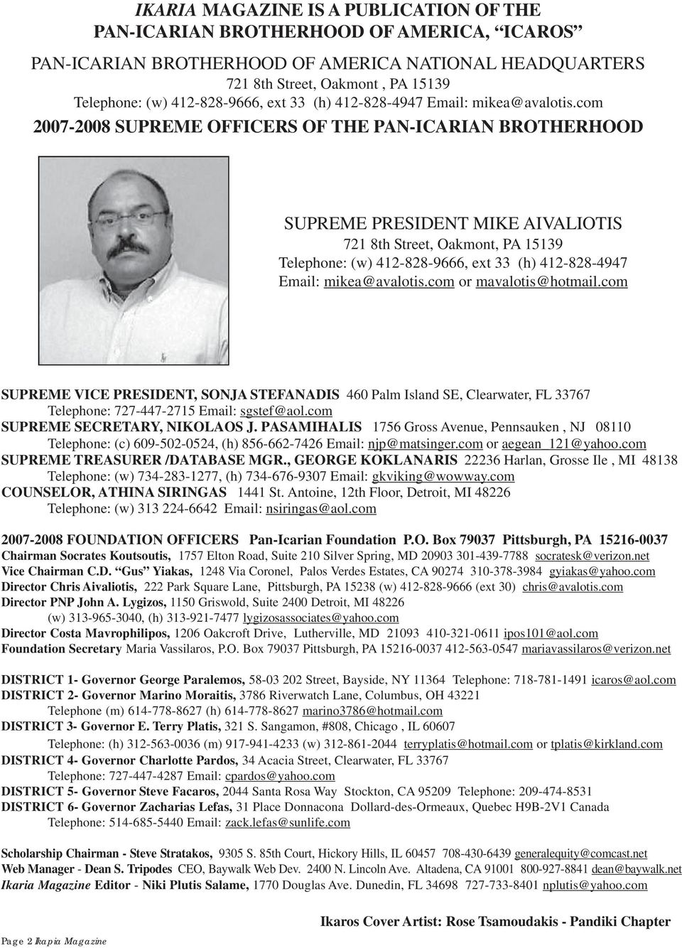 com 2007-2008 SUPREME OFFICERS OF THE PAN-ICARIAN BROTHERHOOD SUPREME PRESIDENT MIKE AIVALIOTIS 721 8th Street, Oakmont, PA 15139 Telephone: (w) com or mavalotis@hotmail.