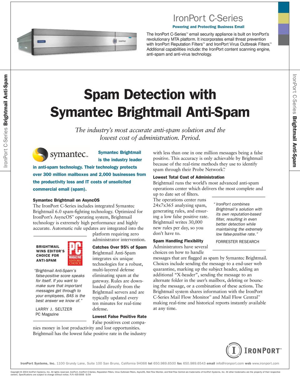 Symantec Brightmail on AsyncOS The IronPort C-Series includes integrated Symantec Brightmail 6.0 spam-fighting technology.