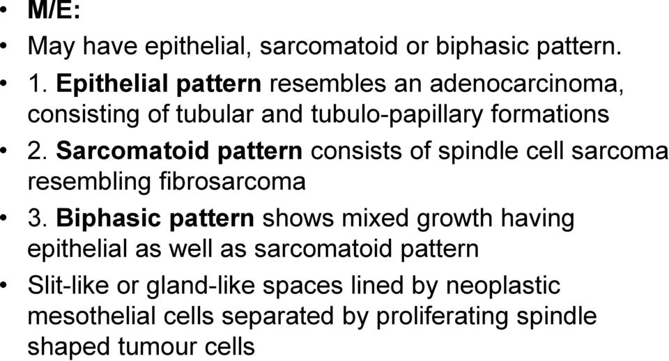 Sarcomatoid pattern consists of spindle cell sarcoma resembling fibrosarcoma 3.