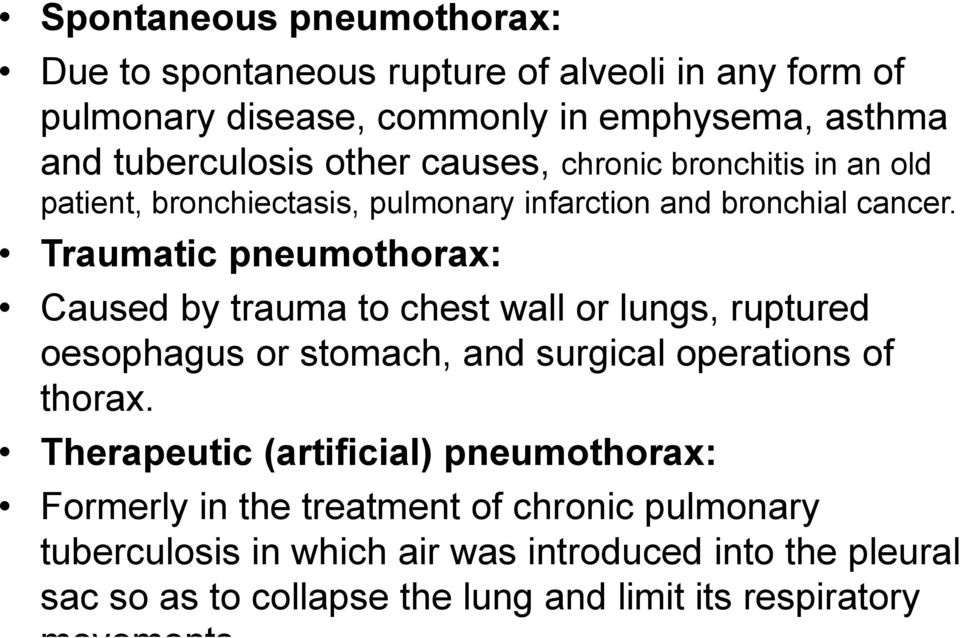 Traumatic pneumothorax: Caused by trauma to chest wall or lungs, ruptured oesophagus or stomach, and surgical operations of thorax.