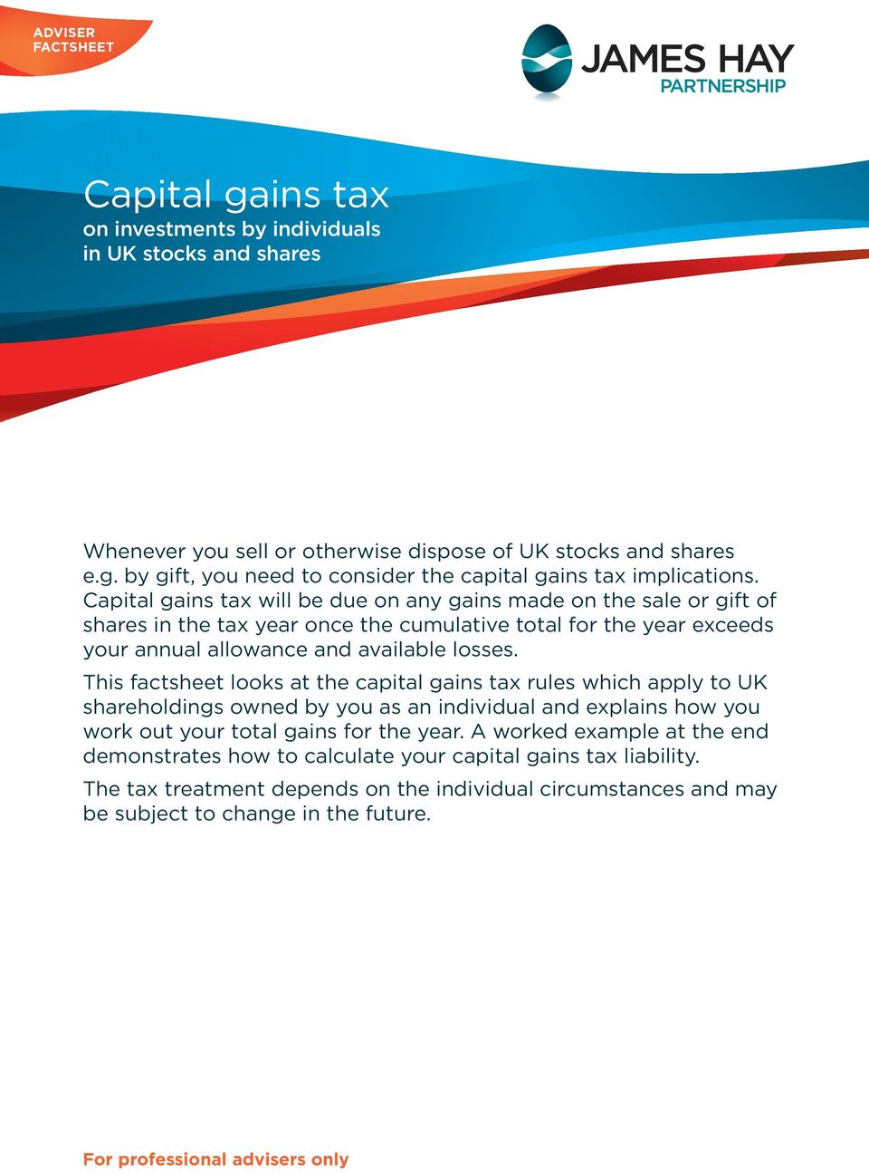 This factsheet looks at the capital gains tax rules which apply to UK shareholdings owned by you as an individual and explains how you work out your total gains for the year.