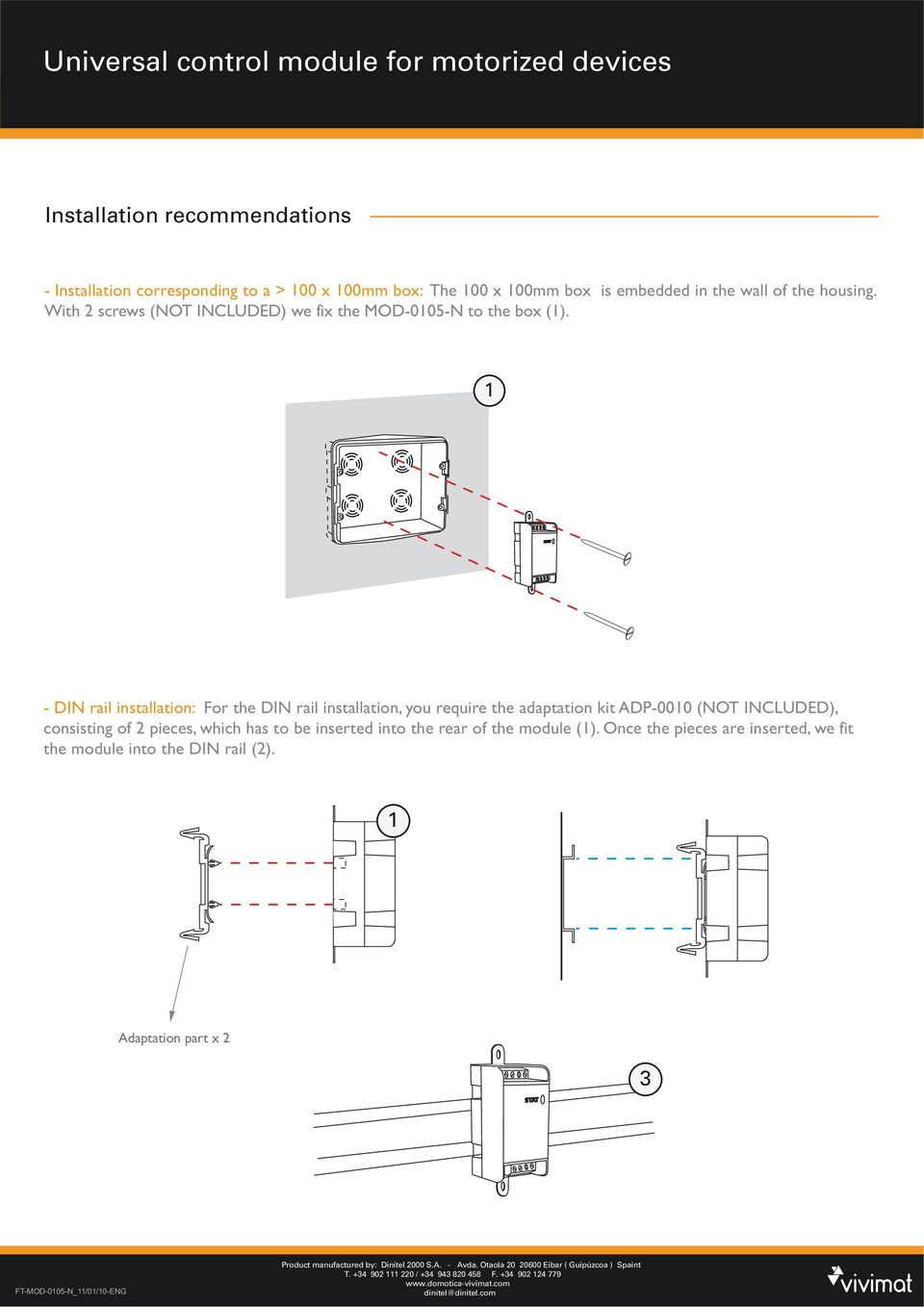 1 - DIN rail installation: For the DIN rail installation, you require the adaptation kit ADP-0010 (NOT INCLUDED), consisting of 2 pieces, which has to be inserted into the rear of