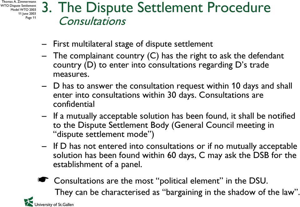 regarding D s trade measures. D has to answer the consultation request within 10 days and shall enter into consultations within 30 days.