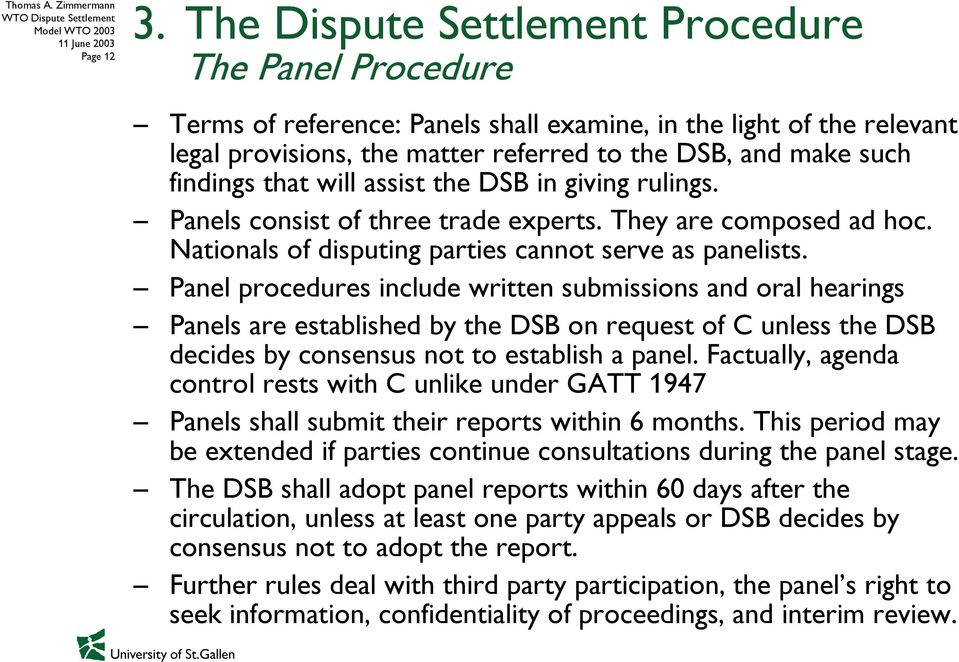 that will assist the DSB in giving rulings. Panels consist of three trade experts. They are composed ad hoc. Nationals of disputing parties cannot serve as panelists.