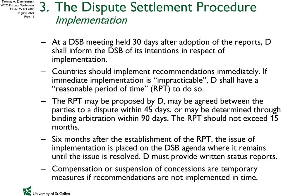 The RPT may be proposed by D, may be agreed between the parties to a dispute within 45 days, or may be determined through binding arbitration within 90 days. The RPT should not exceed 15 months.