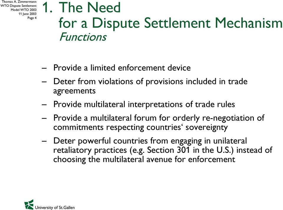 provisions included in trade agreements Provide multilateral interpretations of trade rules Provide a multilateral forum
