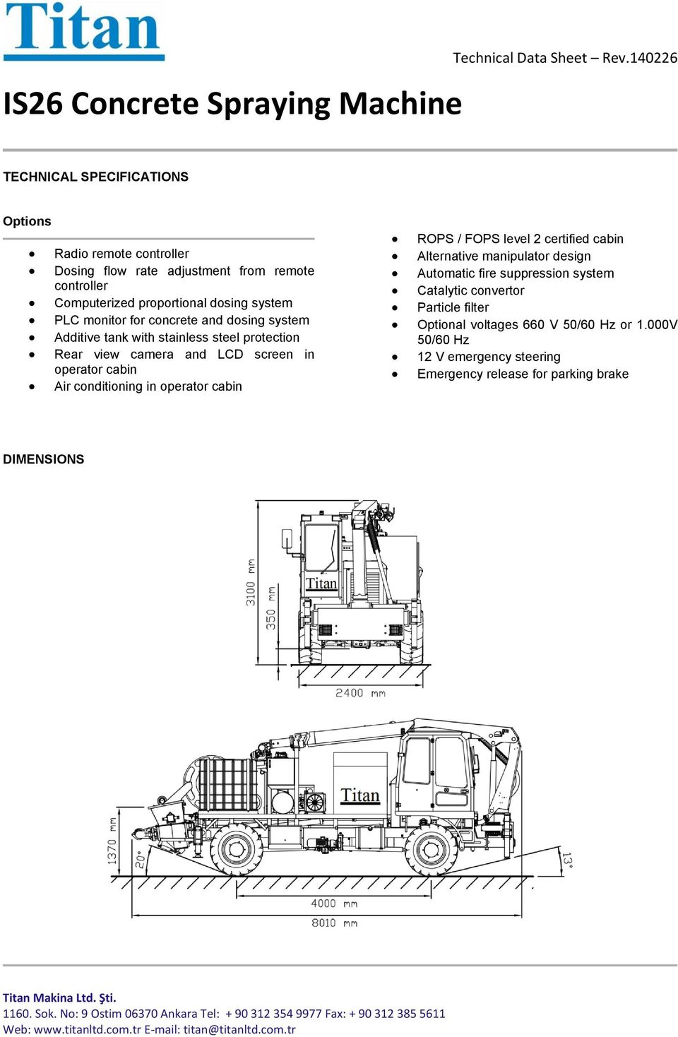 operator cabin Air conditioning in operator cabin ROPS / FOPS level 2 certified cabin Alternative manipulator design Automatic fire suppression system