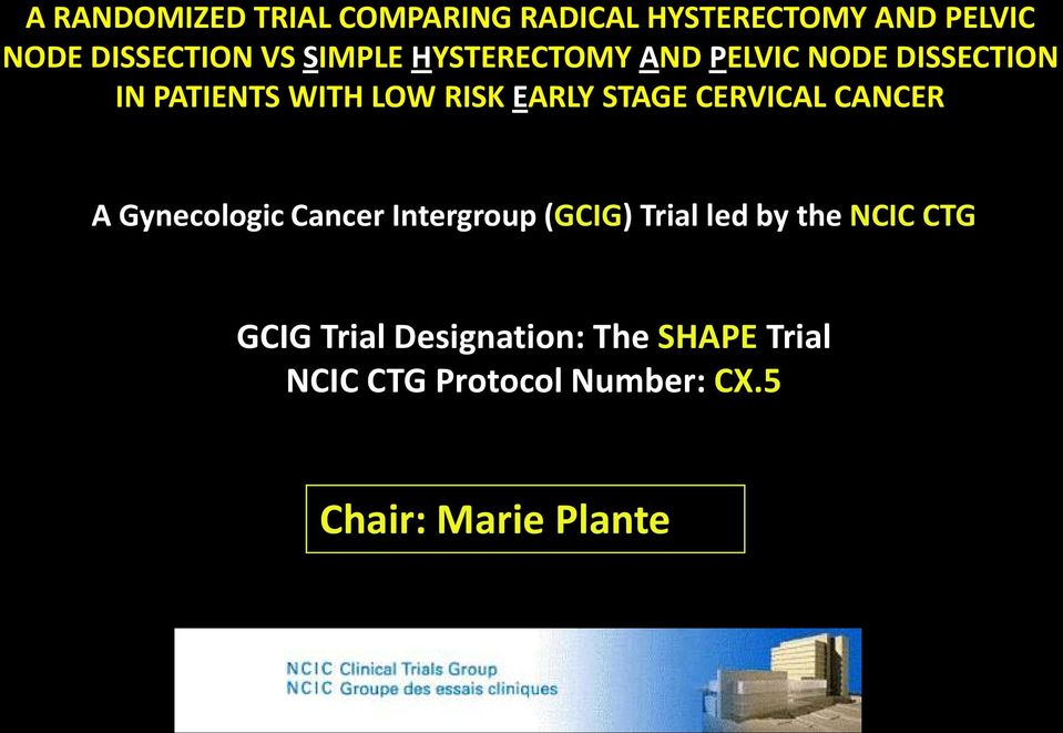 STAGE CERVICAL CANCER A Gynecologic Cancer Intergroup (GCIG) Trial led by the NCIC