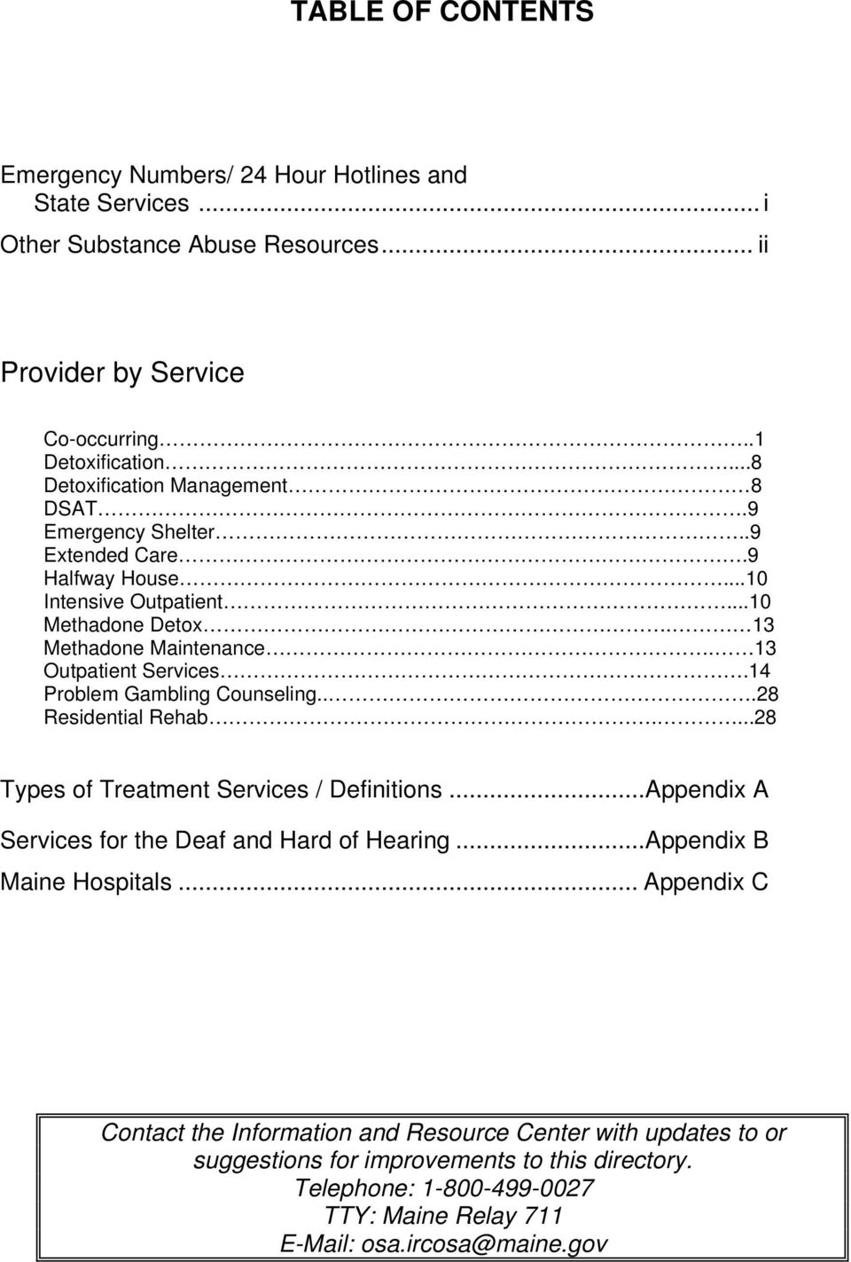13 Outpatient Services.14 Problem Gambling Counseling...28 Residential Rehab....28 Types of Treatment Services / Definitions... Appendix A Services for the Deaf and Hard of Hearing.