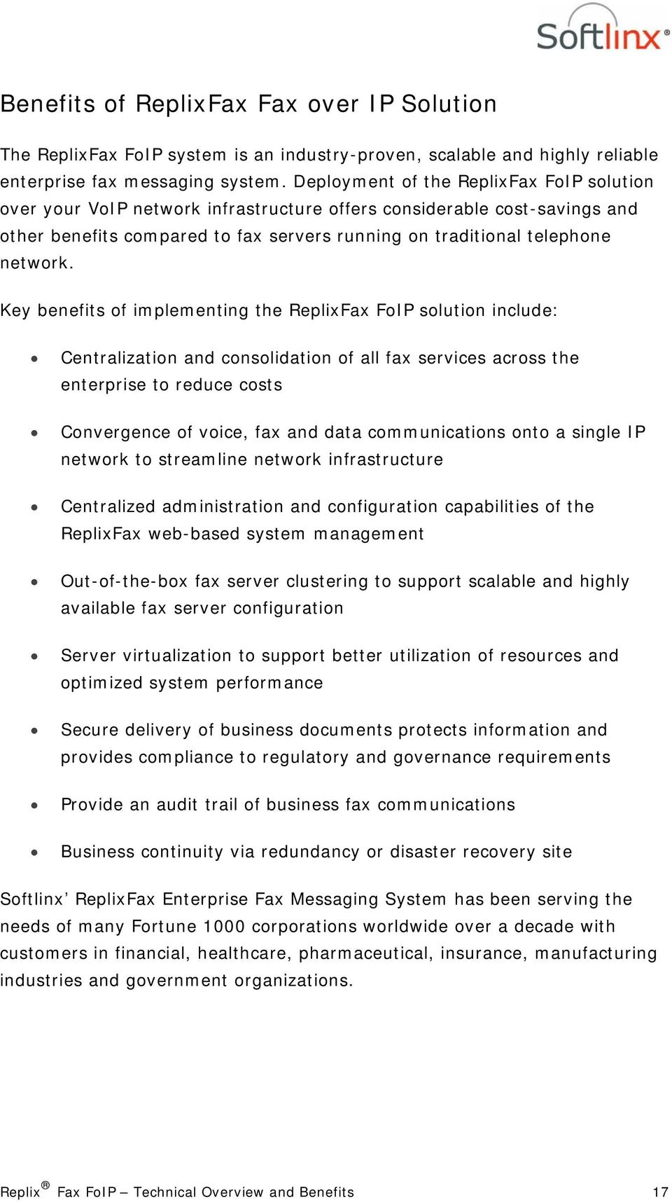 Key benefits of implementing the ReplixFax FoIP solution include: Centralization and consolidation of all fax services across the enterprise to reduce costs Convergence of voice, fax and data