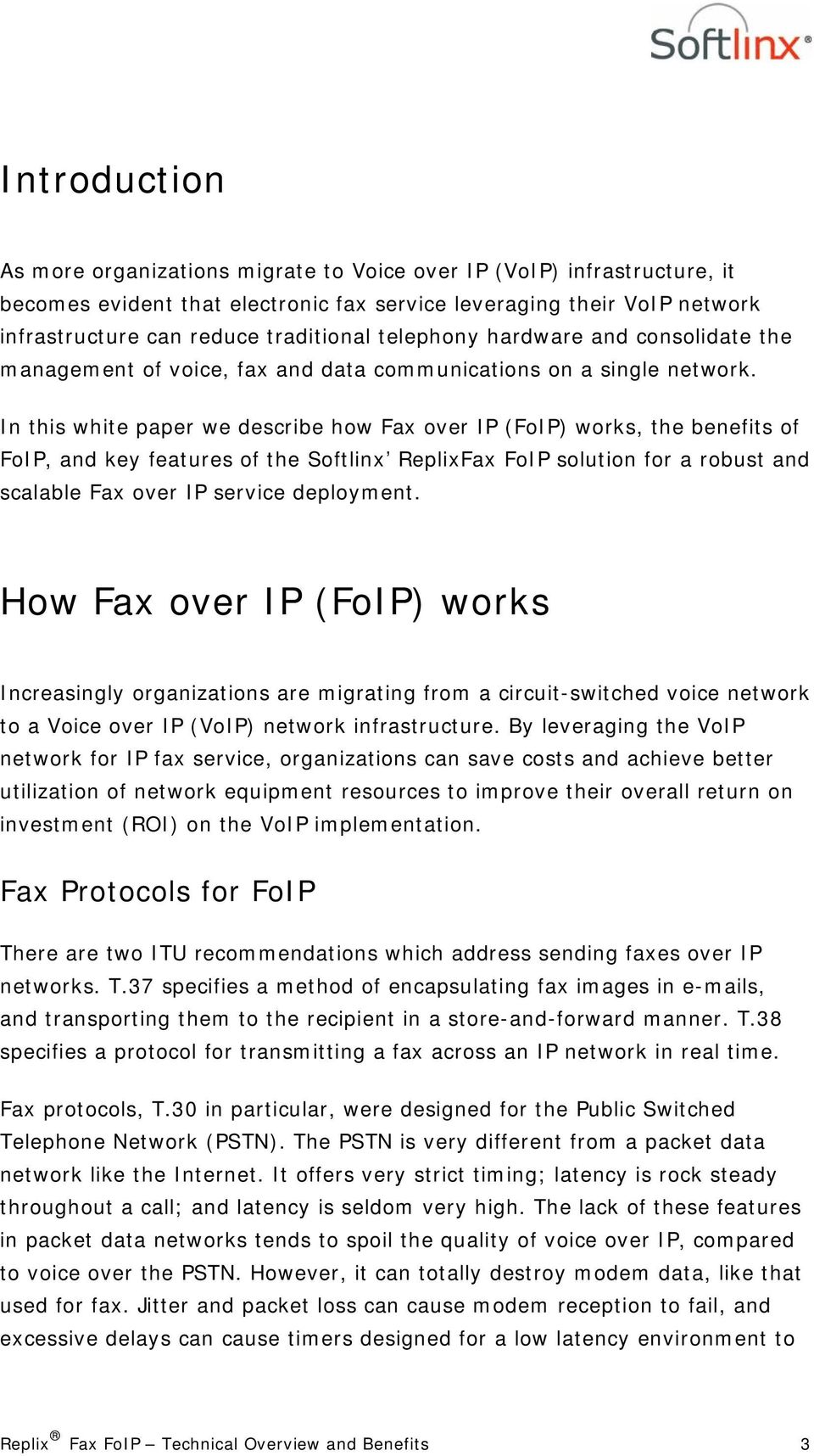 In this white paper we describe how Fax over IP (FoIP) works, the benefits of FoIP, and key features of the Softlinx ReplixFax FoIP solution for a robust and scalable Fax over IP service deployment.