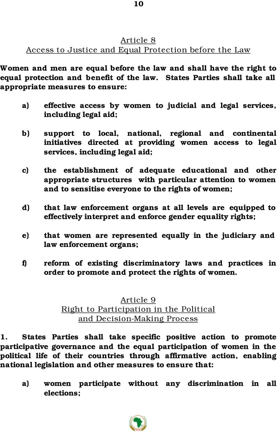initiatives directed at providing women access to legal services, including legal aid; c) the establishment of adequate educational and other appropriate structures with particular attention to women